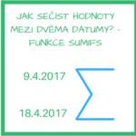 Jak sečíst hodnoty mezi dvěma datumy? – funkce SUMIFS